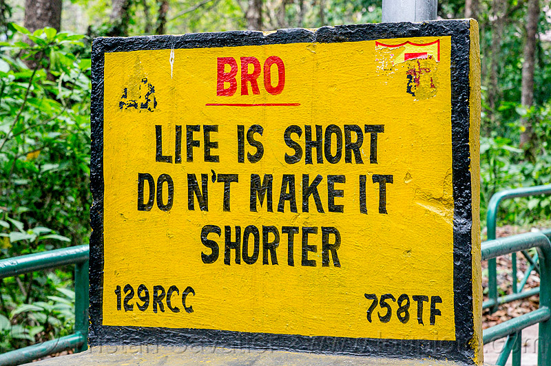 life is short - don't make it shorter - BRO road sign (india), border roads organisation, road marker, sikkim, swastik project, traffic sign