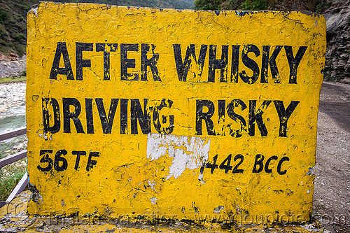 after whisky driving risky - road sign (india), bhagirathi valley, border roads organisation, bro, traffic sign